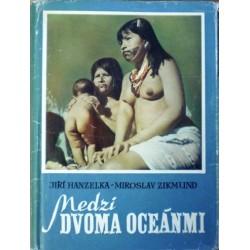 Hanzelka Jiří, Zikmund Miroslav - Medzi dvoma oceánmi
