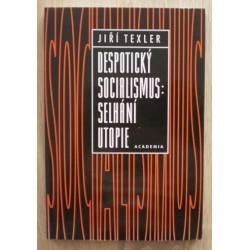 Texler Jiří - Despotický socialismus: selhání utopie