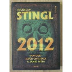 Stingl Miloslav - 2012 - Mayové, jejich civilizace a zánik světa