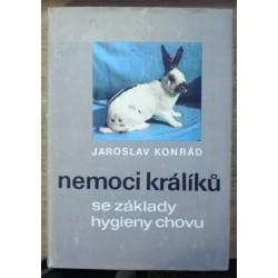Kondrád Jaroslav - Nemoci králíků se základy hygieny chovu