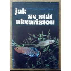 Zukal Rudolf, Frank Stanislav - Jak se stát akvaristou