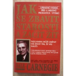 Carnegie Dale - Jak se zbavit starostí a začít žít