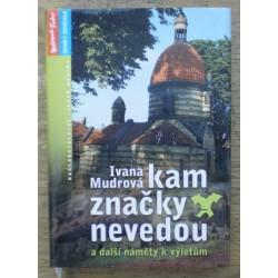 Mudrová Ivana - Kam značky nevedou a další náměty k výletům