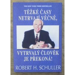 Schuller Robert H. - Těžké časy netrvají věčně, vytrvalý člověk je pře.